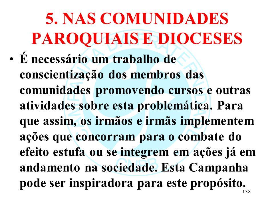 5. NAS COMUNIDADES PAROQUIAIS E DIOCESES É necessário um trabalho de conscientização dos membros das comunidades promovendo cursos e outras atividades