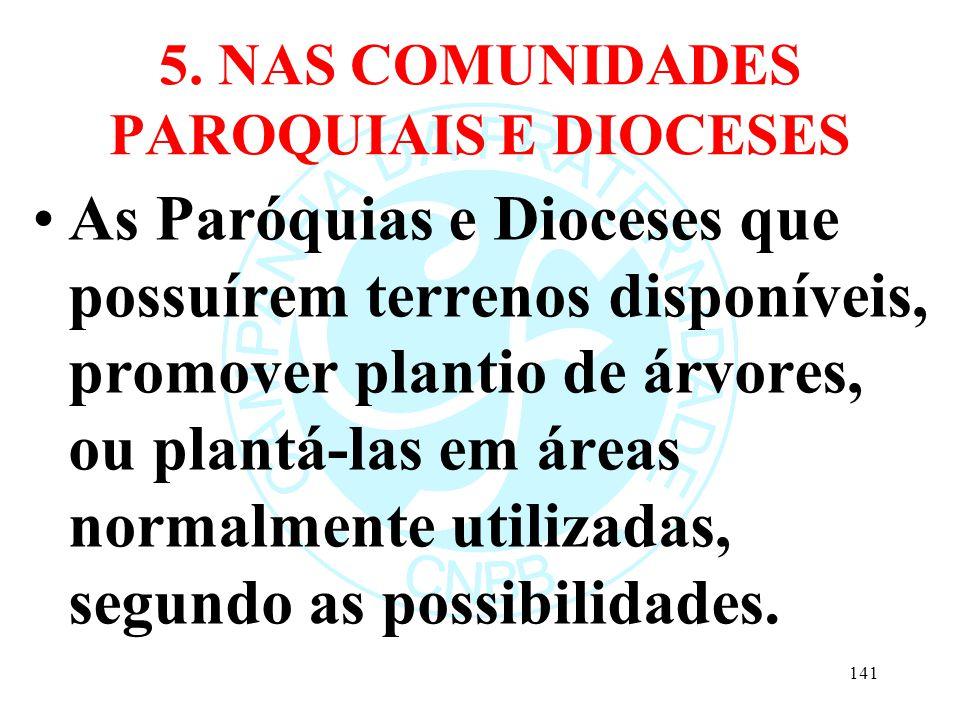 5. NAS COMUNIDADES PAROQUIAIS E DIOCESES As Paróquias e Dioceses que possuírem terrenos disponíveis, promover plantio de árvores, ou plantá-las em áre