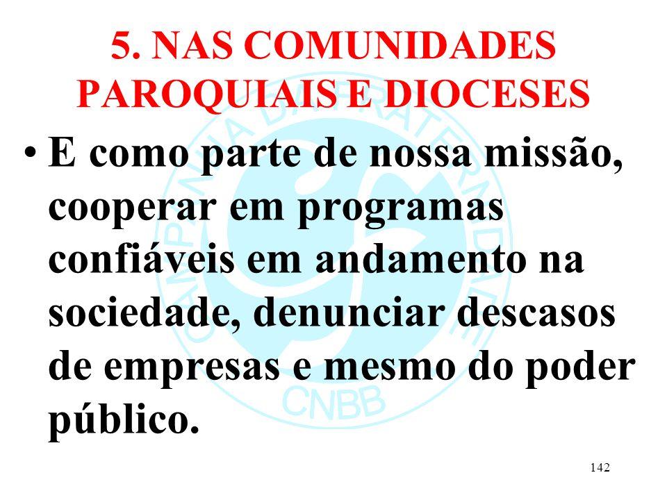5. NAS COMUNIDADES PAROQUIAIS E DIOCESES E como parte de nossa missão, cooperar em programas confiáveis em andamento na sociedade, denunciar descasos