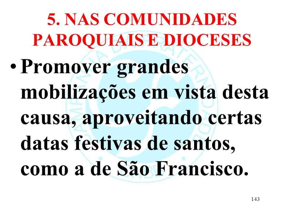 5. NAS COMUNIDADES PAROQUIAIS E DIOCESES Promover grandes mobilizações em vista desta causa, aproveitando certas datas festivas de santos, como a de S