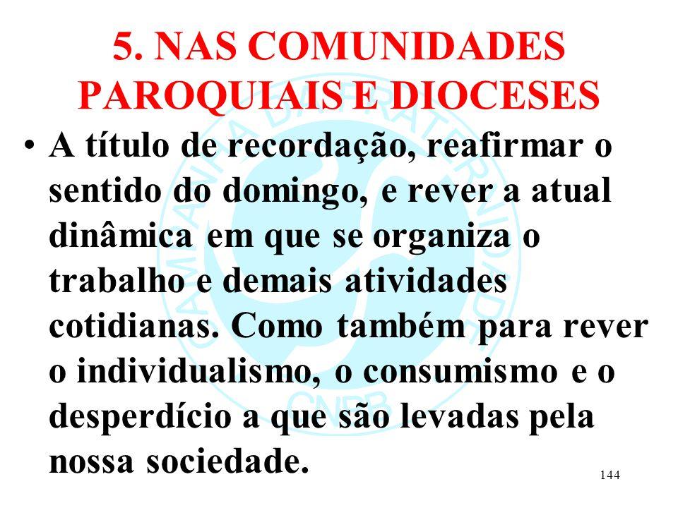 5. NAS COMUNIDADES PAROQUIAIS E DIOCESES A título de recordação, reafirmar o sentido do domingo, e rever a atual dinâmica em que se organiza o trabalh