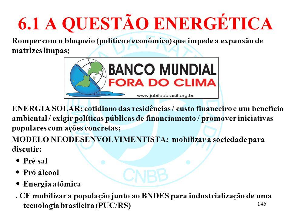 6.1 A QUESTÃO ENERGÉTICA Romper com o bloqueio (político e econômico) que impede a expansão de matrizes limpas; ENERGIA SOLAR: cotidiano das residênci