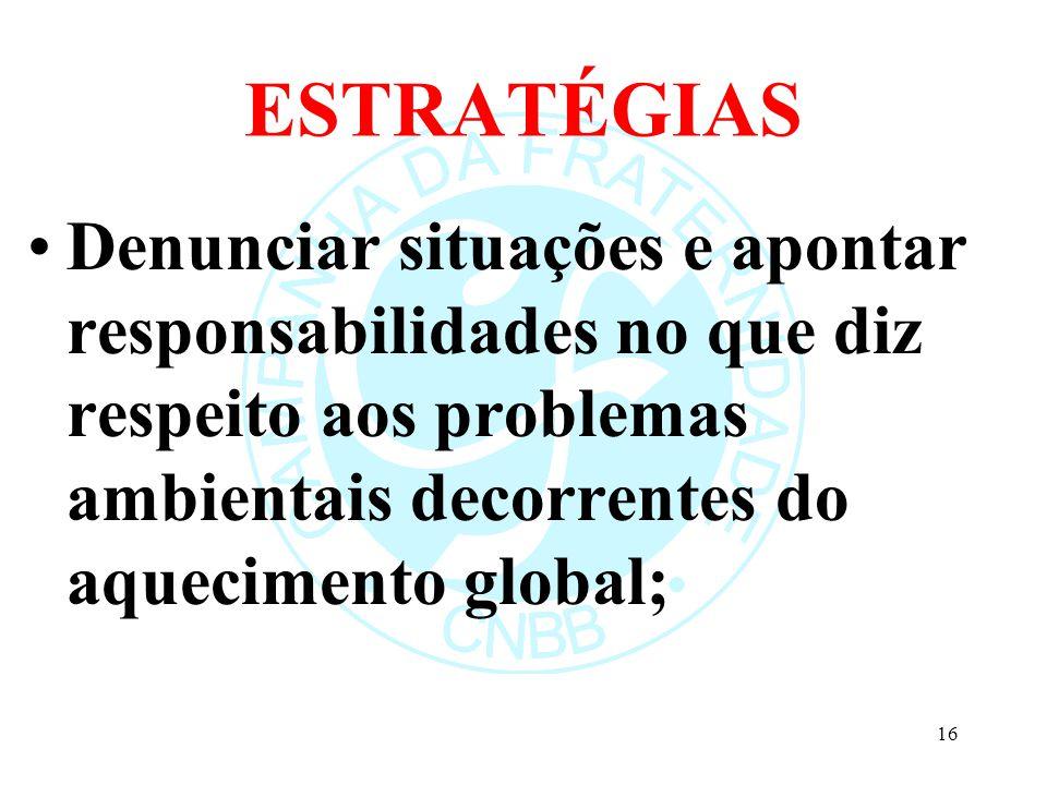 ESTRATÉGIAS Denunciar situações e apontar responsabilidades no que diz respeito aos problemas ambientais decorrentes do aquecimento global; 16