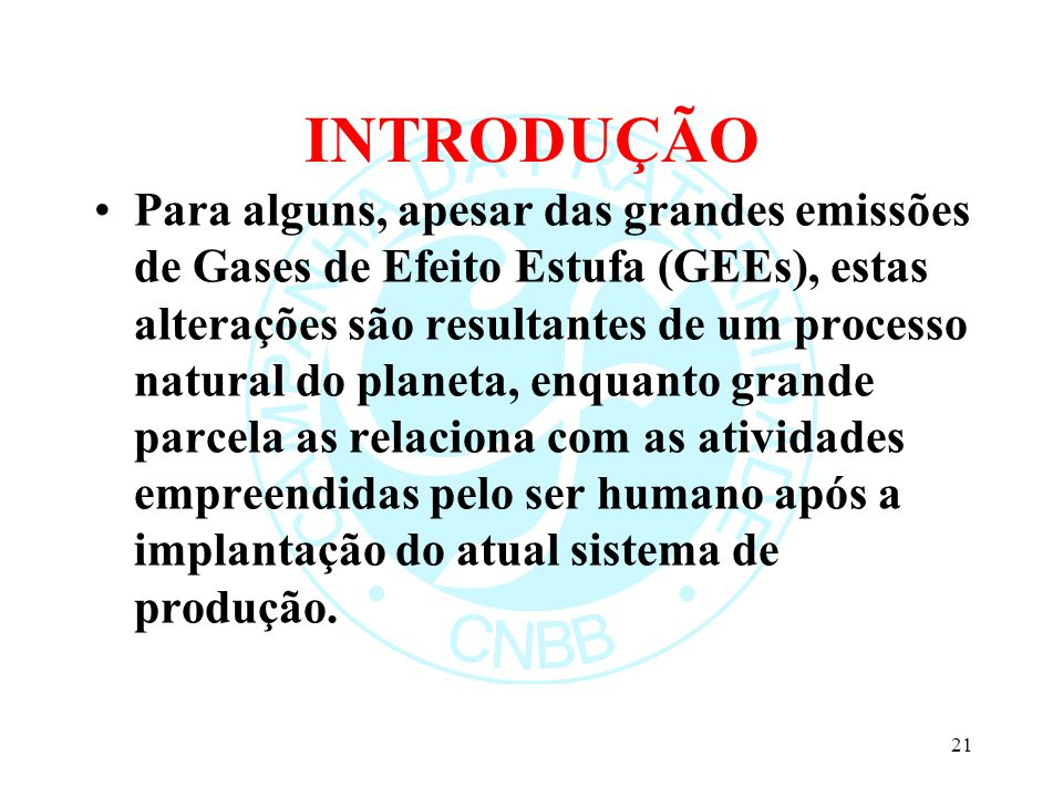 INTRODUÇÃO Para alguns, apesar das grandes emissões de Gases de Efeito Estufa (GEEs), estas alterações são resultantes de um processo natural do plane