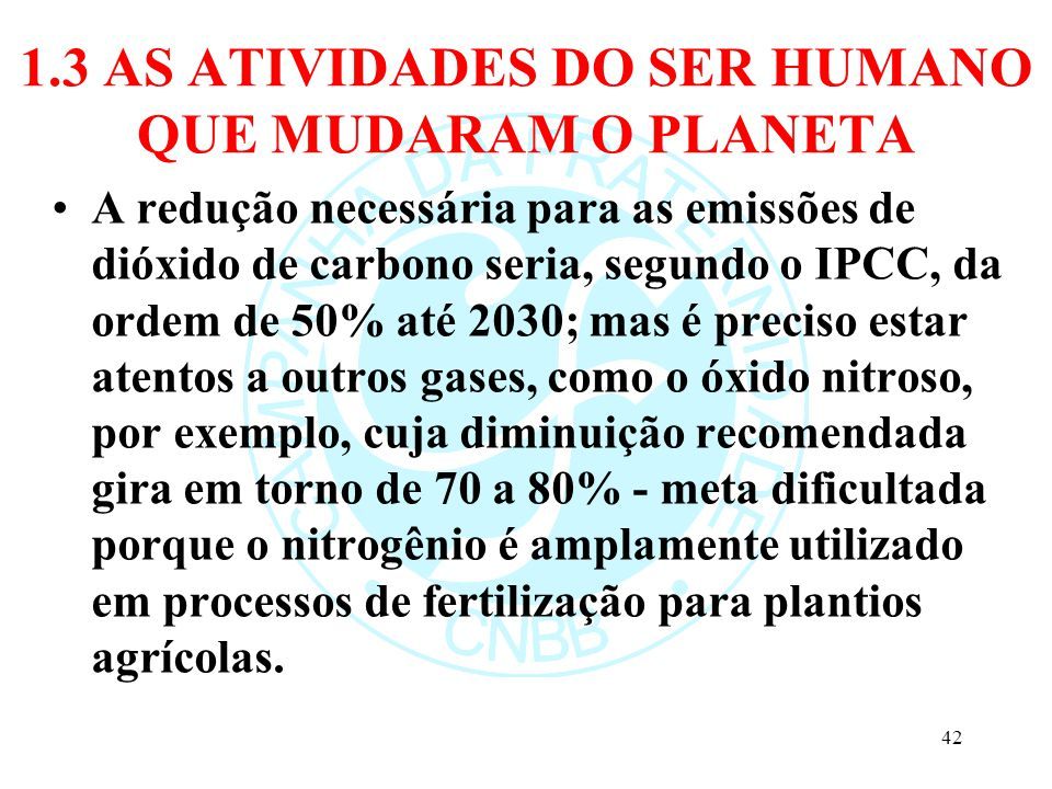 1.3 AS ATIVIDADES DO SER HUMANO QUE MUDARAM O PLANETA A redução necessária para as emissões de dióxido de carbono seria, segundo o IPCC, da ordem de 5