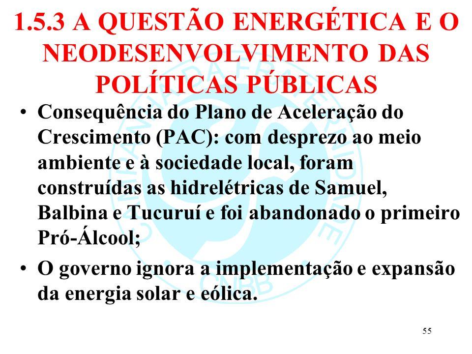 1.5.3 A QUESTÃO ENERGÉTICA E O NEODESENVOLVIMENTO DAS POLÍTICAS PÚBLICAS Consequência do Plano de Aceleração do Crescimento (PAC): com desprezo ao mei