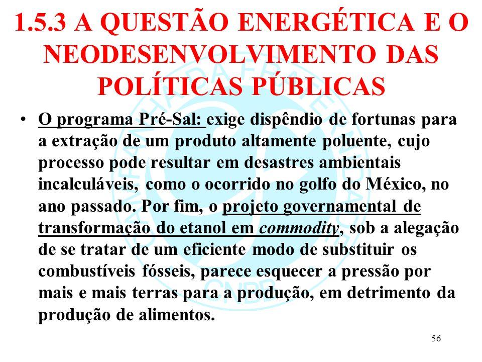 1.5.3 A QUESTÃO ENERGÉTICA E O NEODESENVOLVIMENTO DAS POLÍTICAS PÚBLICAS O programa Pré-Sal: exige dispêndio de fortunas para a extração de um produto