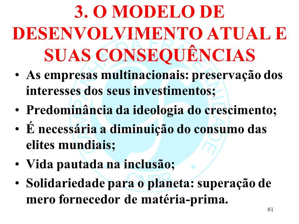 3. O MODELO DE DESENVOLVIMENTO ATUAL E SUAS CONSEQUÊNCIAS As empresas multinacionais: preservação dos interesses dos seus investimentos; Predominância