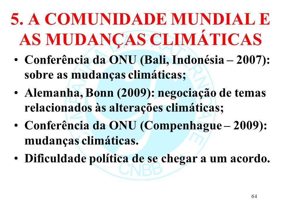 5. A COMUNIDADE MUNDIAL E AS MUDANÇAS CLIMÁTICAS Conferência da ONU (Bali, Indonésia – 2007): sobre as mudanças climáticas; Alemanha, Bonn (2009): neg