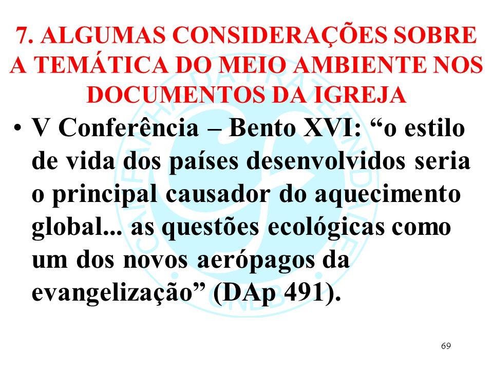 7. ALGUMAS CONSIDERAÇÕES SOBRE A TEMÁTICA DO MEIO AMBIENTE NOS DOCUMENTOS DA IGREJA V Conferência – Bento XVI: o estilo de vida dos países desenvolvid