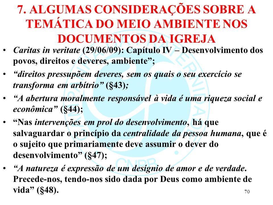 7. ALGUMAS CONSIDERAÇÕES SOBRE A TEMÁTICA DO MEIO AMBIENTE NOS DOCUMENTOS DA IGREJA Caritas in veritate (29/06/09): Capítulo IV – Desenvolvimento dos