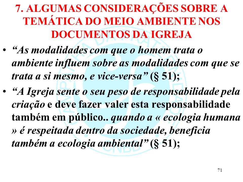 7. ALGUMAS CONSIDERAÇÕES SOBRE A TEMÁTICA DO MEIO AMBIENTE NOS DOCUMENTOS DA IGREJA As modalidades com que o homem trata o ambiente influem sobre as m
