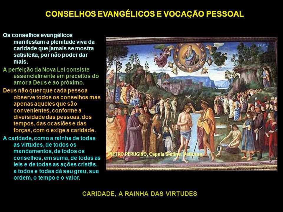CONSELHOS EVANGÉLICOS E VOCAÇÃO PESSOAL Os conselhos evangélicos manifestam a plenitude viva da caridade que jamais se mostra satisfeita, por não pode