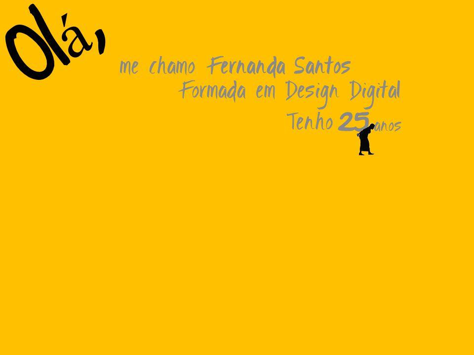 Ol á, me chamo Fernanda Santos Formada em Design Digital Tenho 25 anos