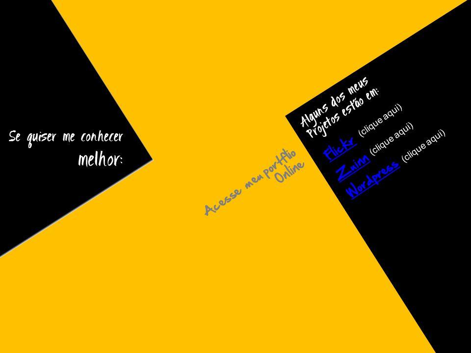 Alguns dos meus Projetos estão em: Acesse meu portflio Online Flickr Zuinn Se quiser me conhecer melhor: (clique aqui) Wordpress (clique aqui)
