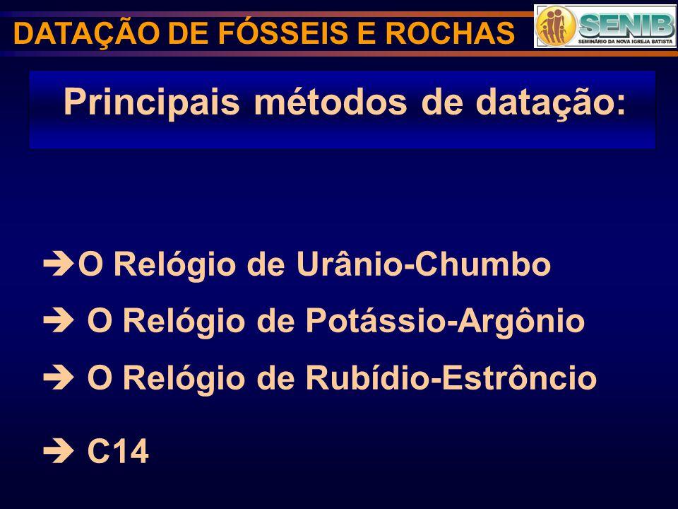 Principais métodos de datação: O Relógio de Urânio-Chumbo O Relógio de Potássio-Argônio O Relógio de Rubídio-Estrôncio C14 DATAÇÃO DE FÓSSEIS E ROCHAS