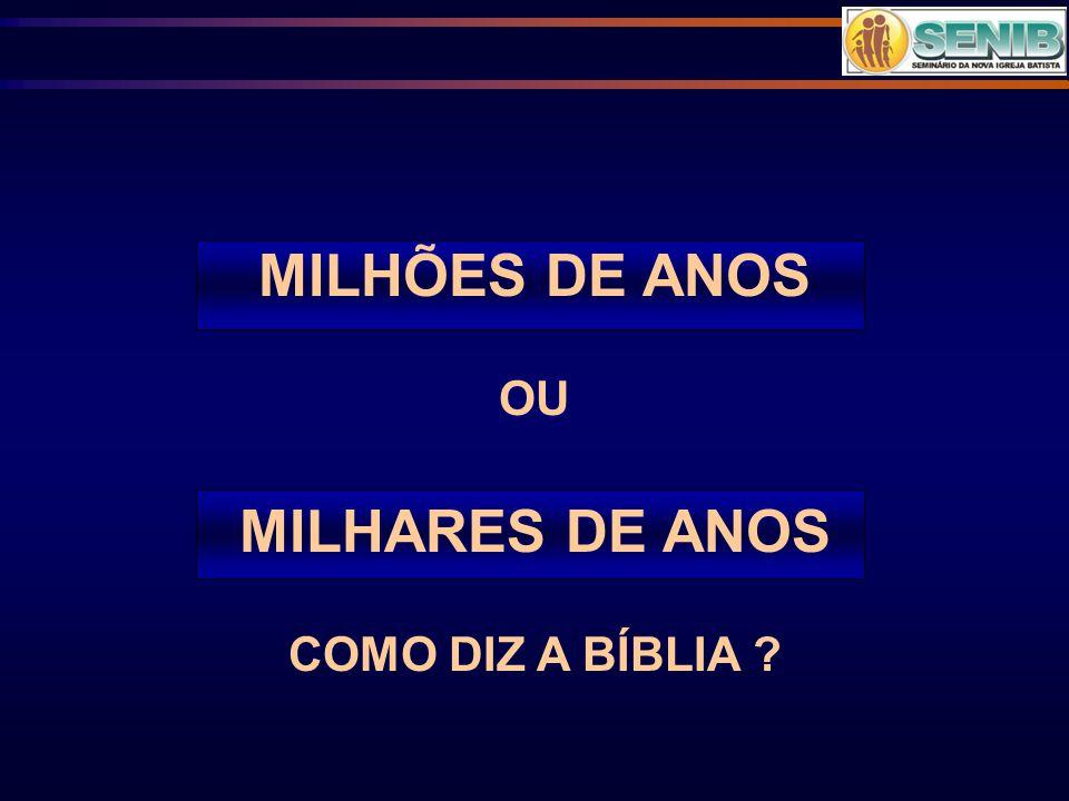 MILHÕES DE ANOS OU MILHARES DE ANOS COMO DIZ A BÍBLIA ?