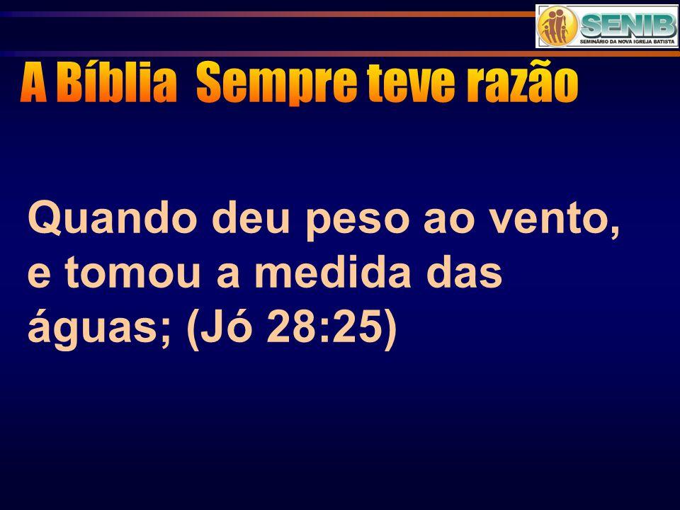 Quando deu peso ao vento, e tomou a medida das águas; (Jó 28:25)