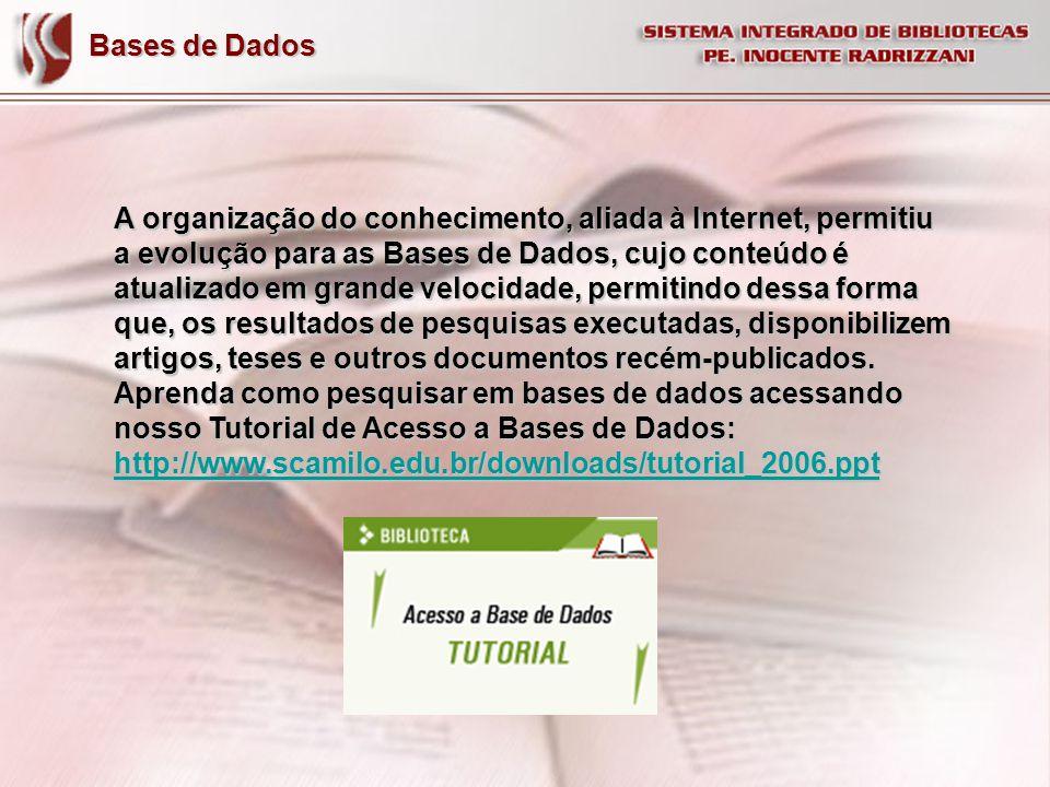 Bases de Dados A organização do conhecimento, aliada à Internet, permitiu a evolução para as Bases de Dados, cujo conteúdo é atualizado em grande velo