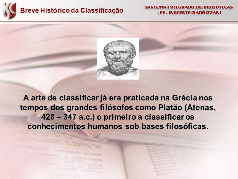 Breve Histórico da Classificação A sistematização do conhecimento não tinha esquemas como existe hoje, até 1491 eles não tinham esse hábito.
