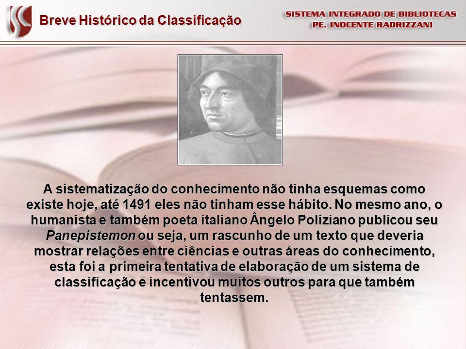 Breve Histórico da Classificação A sistematização do conhecimento não tinha esquemas como existe hoje, até 1491 eles não tinham esse hábito. No mesmo