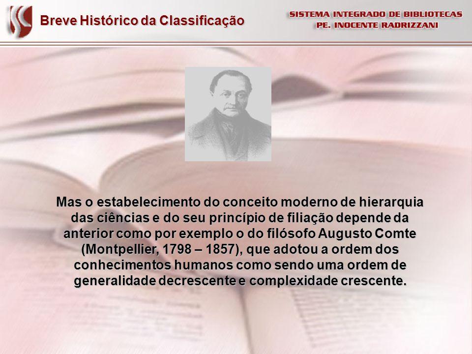 Breve Histórico da Classificação Mas o estabelecimento do conceito moderno de hierarquia das ciências e do seu princípio de filiação depende da anteri