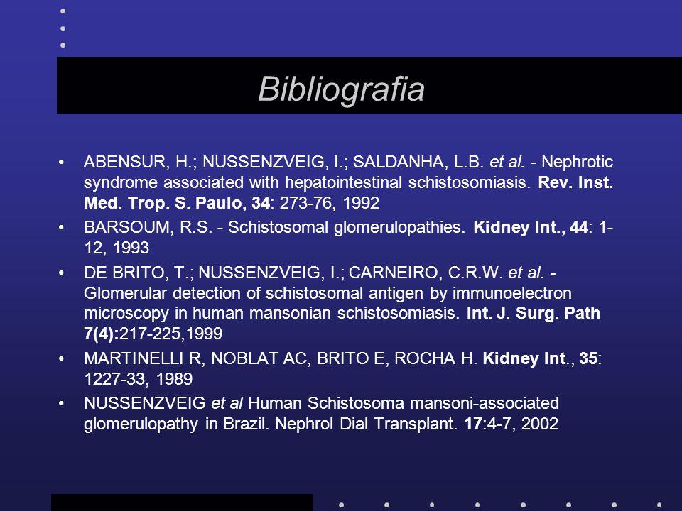 Bibliografia ABENSUR, H.; NUSSENZVEIG, I.; SALDANHA, L.B. et al. - Nephrotic syndrome associated with hepatointestinal schistosomiasis. Rev. Inst. Med