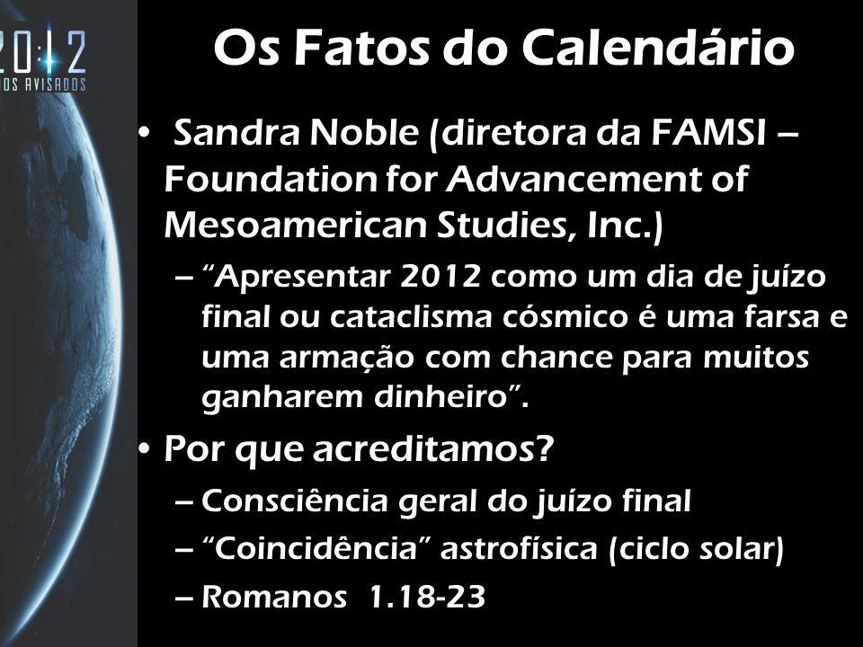 10 Os Fatos do Calendário Sandra Noble (diretora da FAMSI – Foundation for Advancement of Mesoamerican Studies, Inc.) –Apresentar 2012 como um dia de