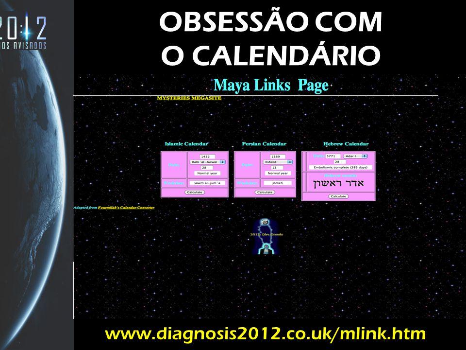 OBSESSÃO COM O CALENDÁRIO 4 www.diagnosis2012.co.uk/mlink.htm