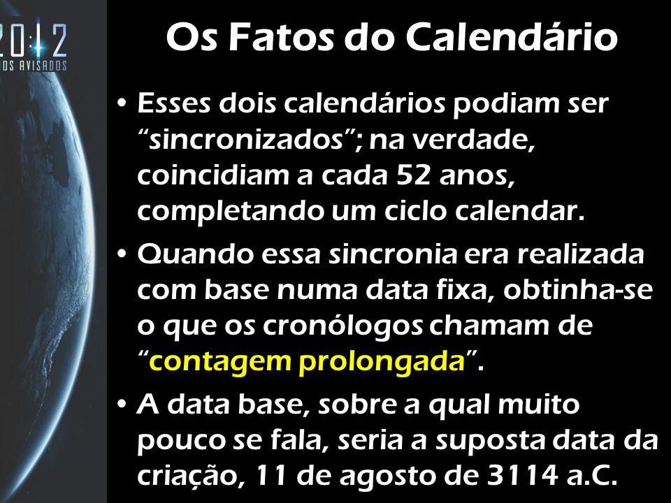 Os Fatos do Calendário Esses dois calendários podiam ser sincronizados; na verdade, coincidiam a cada 52 anos, completando um ciclo calendar.