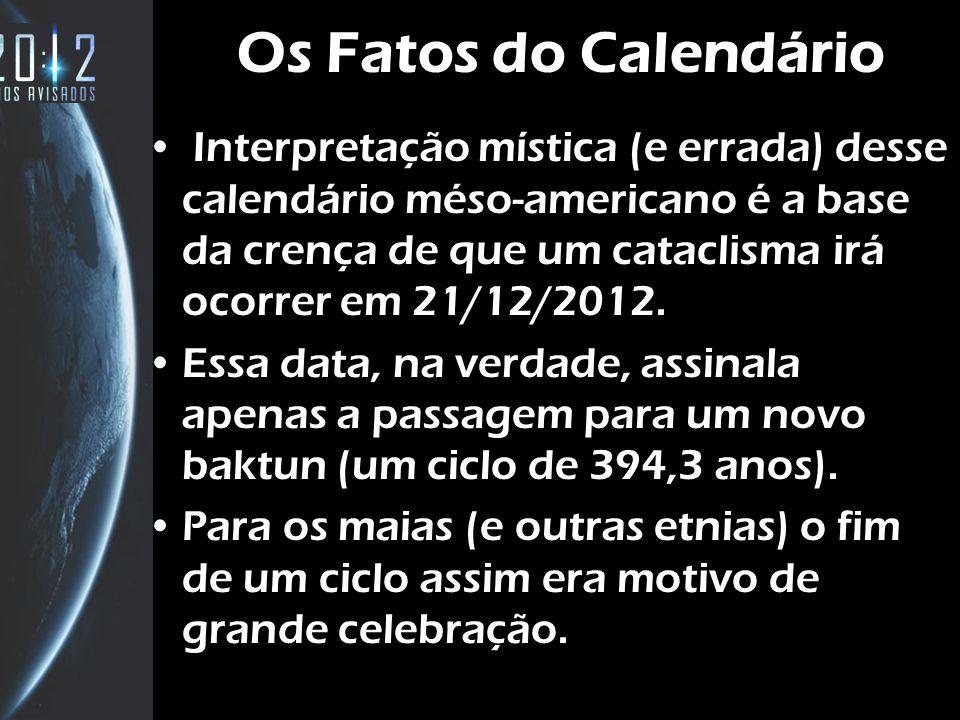 9 Os Fatos do Calendário Interpretação mística (e errada) desse calendário méso-americano é a base da crença de que um cataclisma irá ocorrer em 21/12/2012.