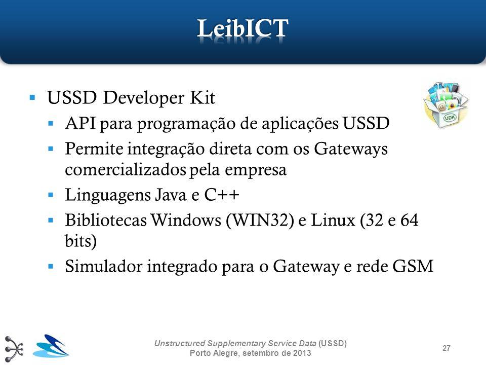 27 Unstructured Supplementary Service Data (USSD) Porto Alegre, setembro de 2013 USSD Developer Kit API para programação de aplicações USSD Permite in