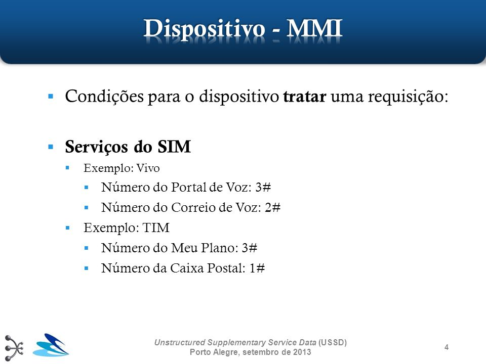 4 Unstructured Supplementary Service Data (USSD) Porto Alegre, setembro de 2013 Condições para o dispositivo tratar uma requisição: Serviços do SIM Ex