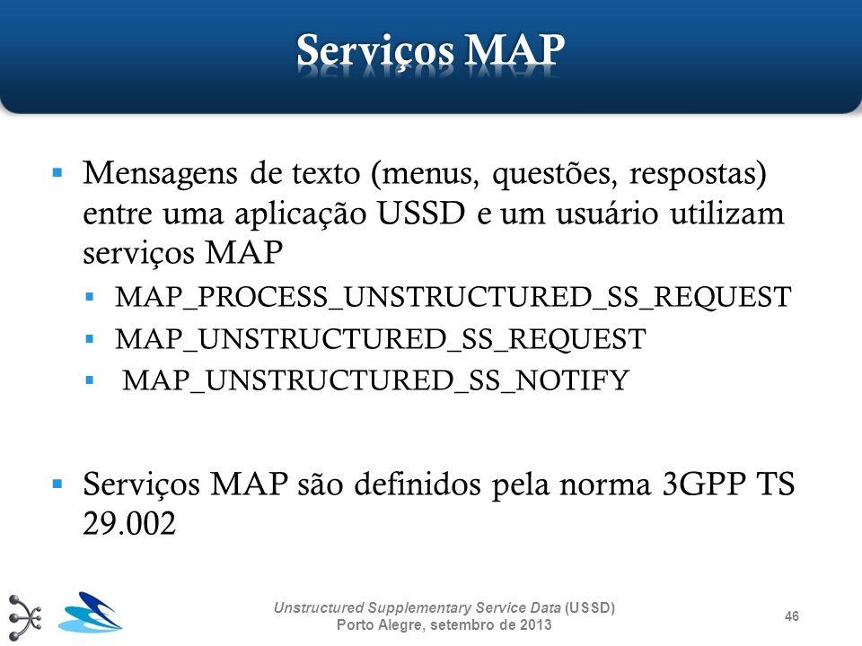 46 Unstructured Supplementary Service Data (USSD) Porto Alegre, setembro de 2013 Mensagens de texto (menus, questões, respostas) entre uma aplicação U