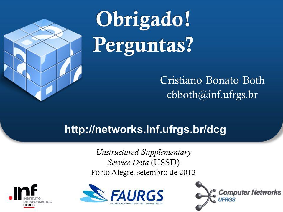 ` Obrigado! Perguntas? Cristiano Bonato Both cbboth@inf.ufrgs.br Unstructured Supplementary Service Data (USSD) Porto Alegre, setembro de 2013 http://