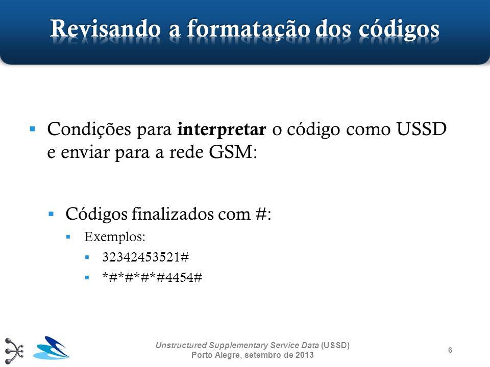 47 Unstructured Supplementary Service Data (USSD) Porto Alegre, setembro de 2013 Primeiro octeto de uma mensagem MAP é o identificador do serviço PrimitivaMnemônicoValor (dec)Valor (hex) MAP-PROCESS-UNSTRUCTURED-SS- REQUEST MAPST_PRO_UNSTR_SS_REQ {59}{0x3b} MAP-UNSTRUCTURED-SS-REQUESTMAPST_UNSTR_SS_REQ {60}{0x3c}