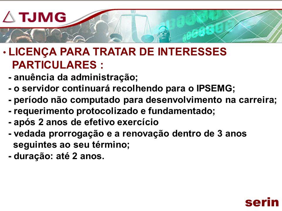 LICENÇA PARA TRATAR DE INTERESSES PARTICULARES : - anuência da administração; - o servidor continuará recolhendo para o IPSEMG; - período não computad