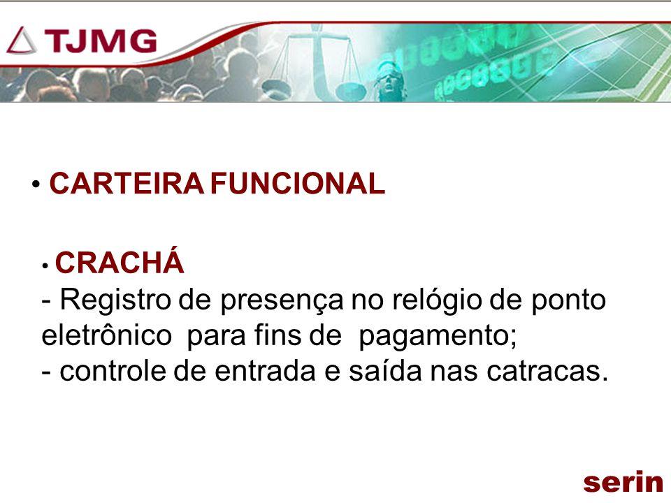CARTEIRA FUNCIONAL CRACHÁ - Registro de presença no relógio de ponto eletrônico para fins de pagamento; - controle de entrada e saída nas catracas. se