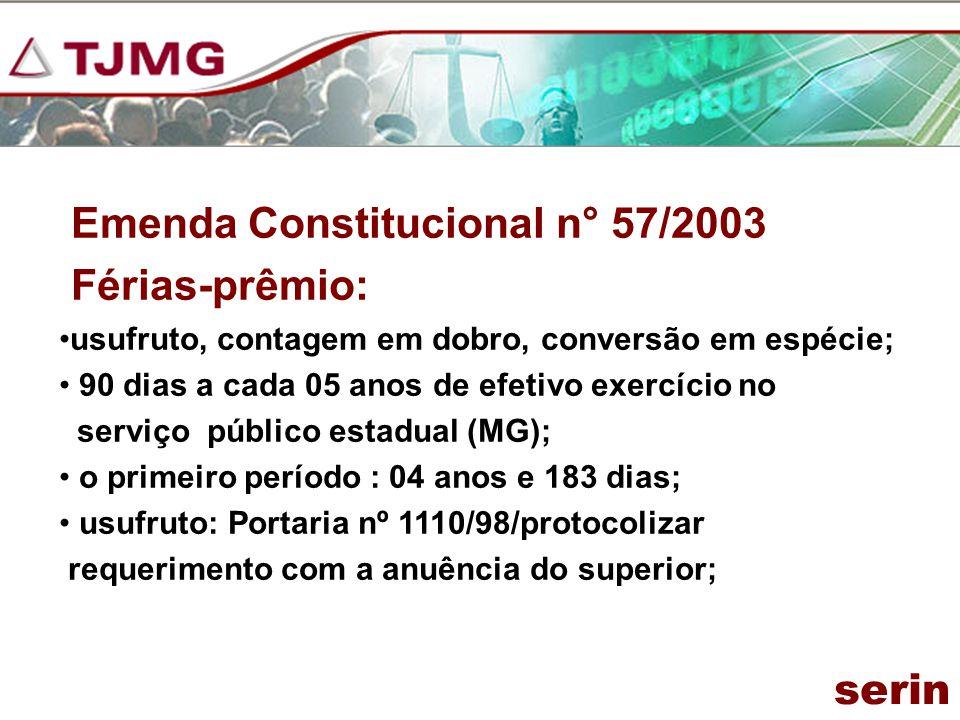 Emenda Constitucional n° 57/2003 Férias-prêmio: usufruto, contagem em dobro, conversão em espécie; 90 dias a cada 05 anos de efetivo exercício no serv
