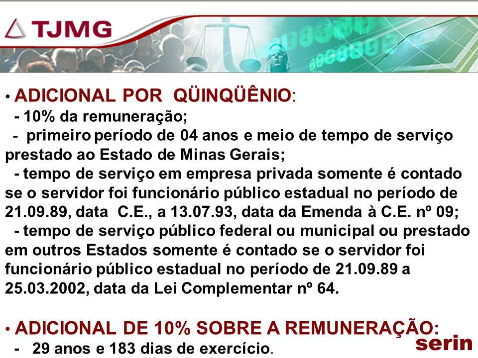 ADICIONAL POR QÜINQÜÊNIO: - 10% da remuneração; - primeiro período de 04 anos e meio de tempo de serviço prestado ao Estado de Minas Gerais; - tempo d