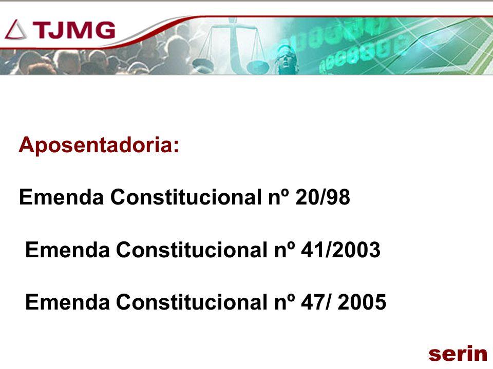Aposentadoria: Emenda Constitucional nº 20/98 Emenda Constitucional nº 41/2003 Emenda Constitucional nº 47/ 2005 serin