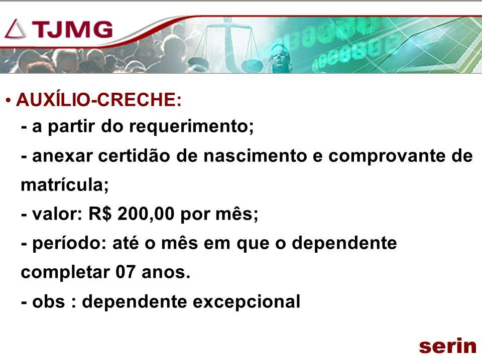 AUXÍLIO-CRECHE: - a partir do requerimento; - anexar certidão de nascimento e comprovante de matrícula; - valor: R$ 200,00 por mês; - período: até o m
