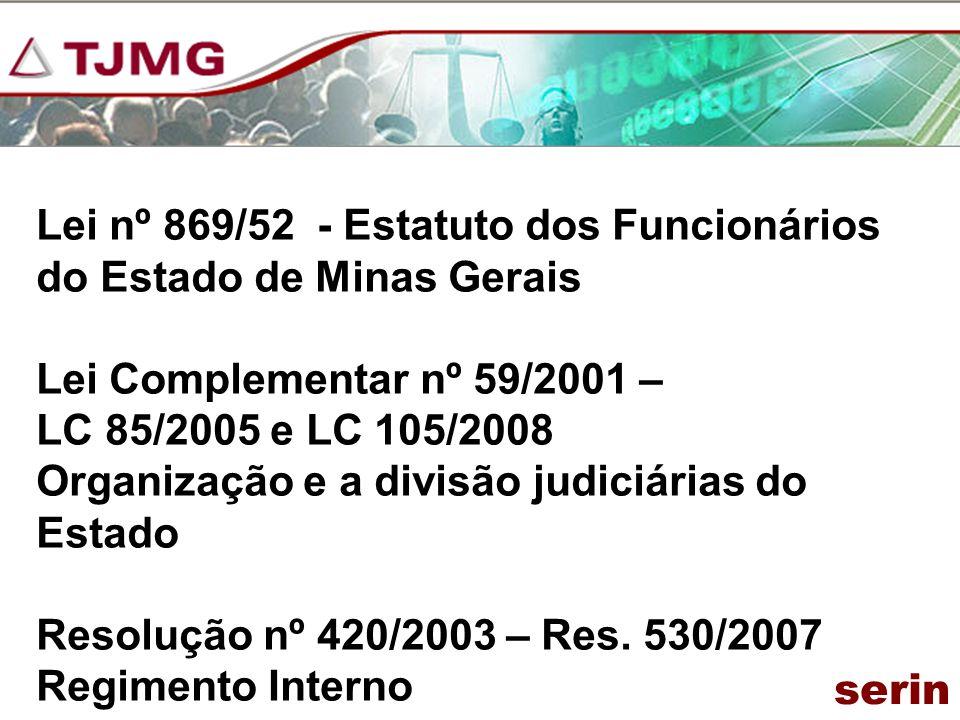 Lei nº 869/52 - Estatuto dos Funcionários do Estado de Minas Gerais Lei Complementar nº 59/2001 – LC 85/2005 e LC 105/2008 Organização e a divisão jud