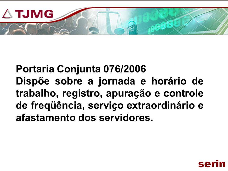Portaria Conjunta 076/2006 Dispõe sobre a jornada e horário de trabalho, registro, apuração e controle de freqüência, serviço extraordinário e afastam