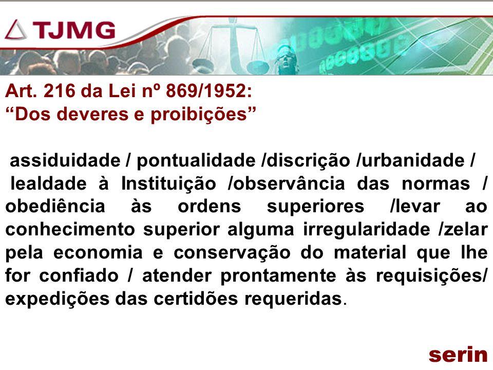 Art. 216 da Lei nº 869/1952: Dos deveres e proibições assiduidade / pontualidade /discrição /urbanidade / lealdade à Instituição /observância das norm