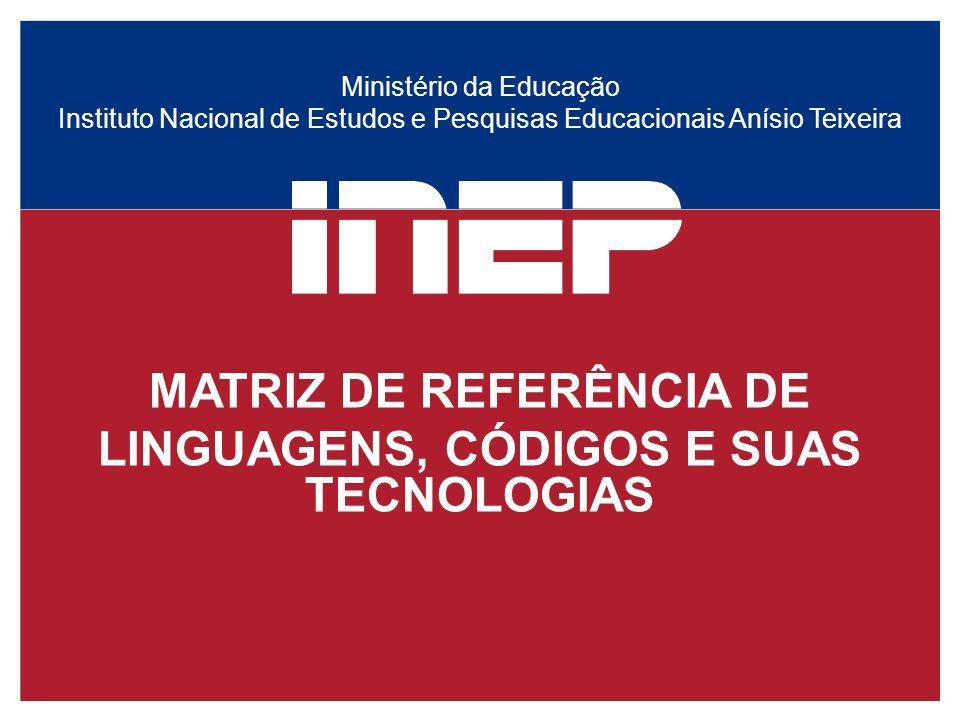 Ministério da Educação Instituto Nacional de Estudos e Pesquisas Educacionais Anísio Teixeira MATRIZ DE REFERÊNCIA DE LINGUAGENS, CÓDIGOS E SUAS TECNO