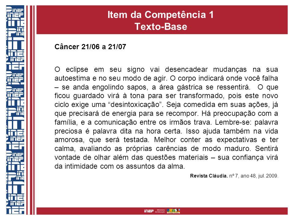 Item da Competência 1 Texto-Base Câncer 21/06 a 21/07 O eclipse em seu signo vai desencadear mudanças na sua autoestima e no seu modo de agir. O corpo