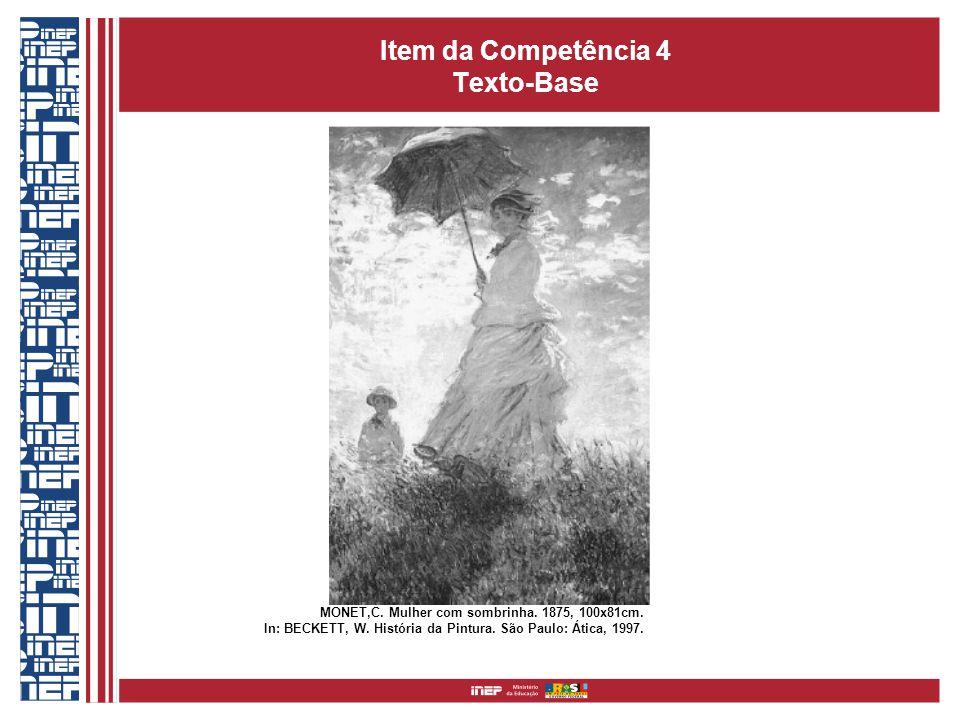 Item da Competência 4 Texto-Base MONET,C. Mulher com sombrinha. 1875, 100x81cm. In: BECKETT, W. História da Pintura. São Paulo: Ática, 1997.