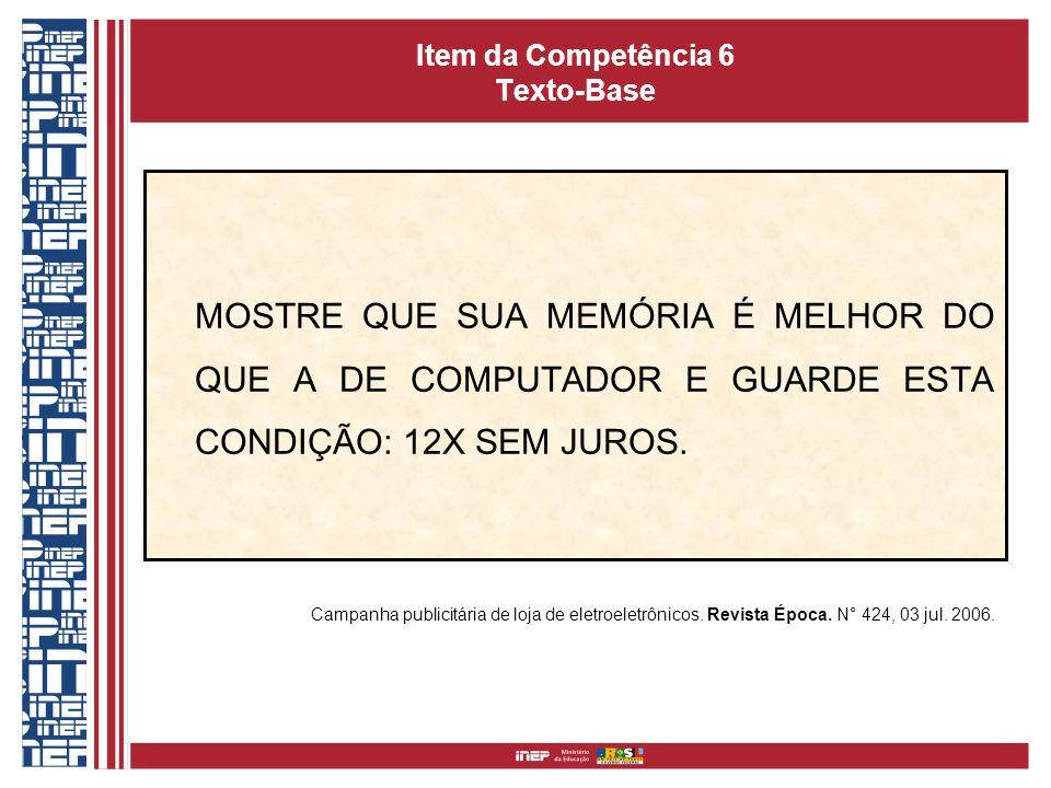 Item da Competência 6 Texto-Base MOSTRE QUE SUA MEMÓRIA É MELHOR DO QUE A DE COMPUTADOR E GUARDE ESTA CONDIÇÃO: 12X SEM JUROS.