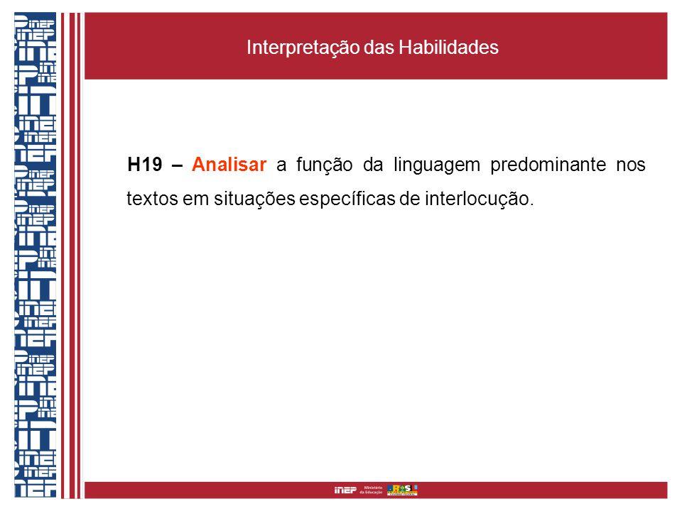 Interpretação das Habilidades H19 – Analisar a função da linguagem predominante nos textos em situações específicas de interlocução.